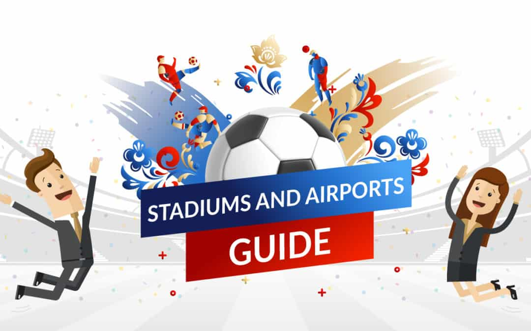 Your guide to FIFA World Cup 2018: Stadiums and Airports
